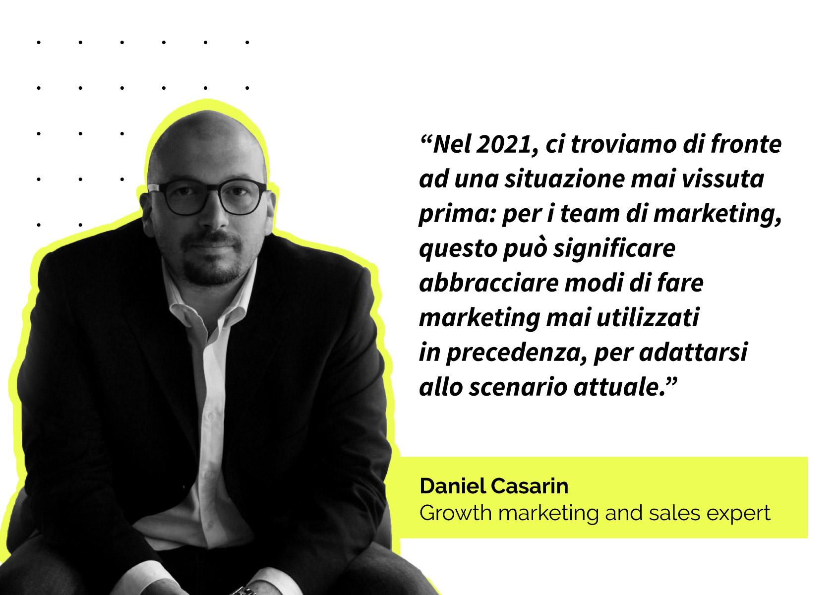 Citazione: Nel 2021, ci troviamo di fronte ad una situazione mai vissuta prima: per i team di marketing, questo può significare abbracciare modi di fare marketing mai utilizzati in precedenza, per adattarsi allo scenario attuale.