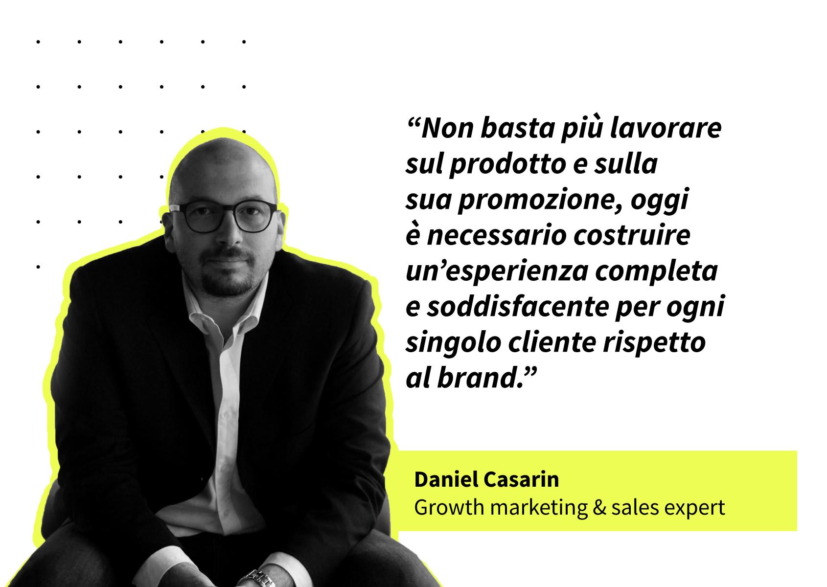 Quote: Non basta più lavorare sul prodotto e sulla sua promozione, oggi è necessario costruire un'esperienza completa e soddisfacente per ogni singolo cliente rispetto al brand.