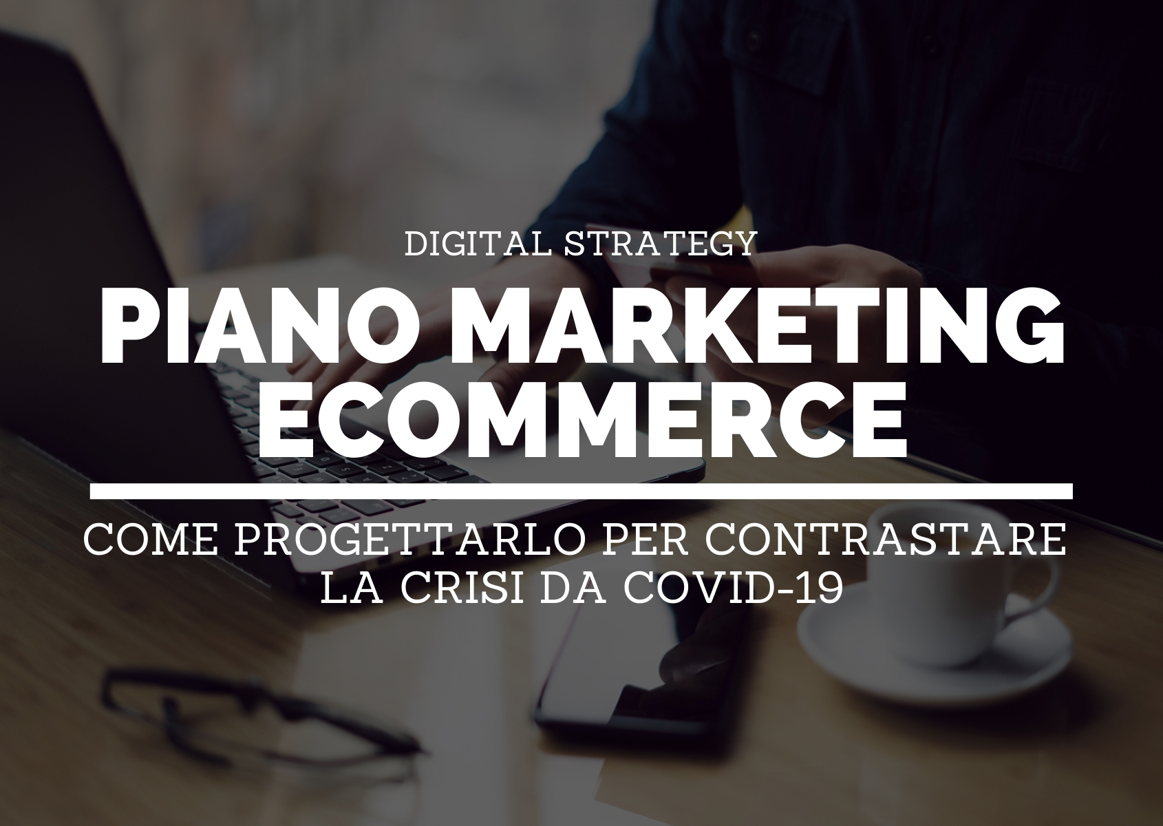 Piano marketing eCommerce: come progettarlo per contrastare la crisi da COVID-19