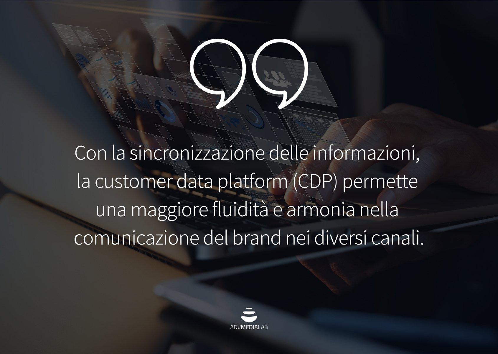 Citazione: Con la sincronizzazione delle informazioni, la customer data platform (CDP) permette una maggiore fluidità e armonia nella comunicazione del brand nei diversi canali.