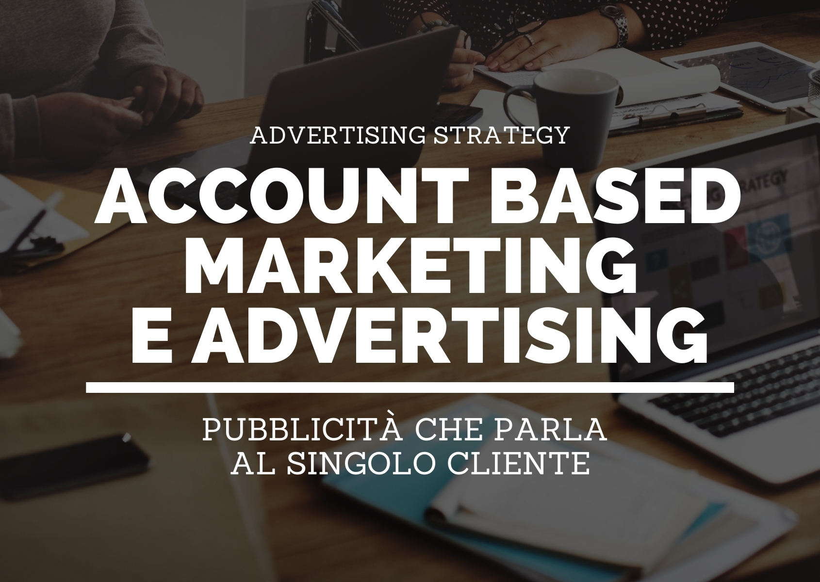 Cover: Account Based Marketing e Advertising: pubblicità che parla al singolo cliente