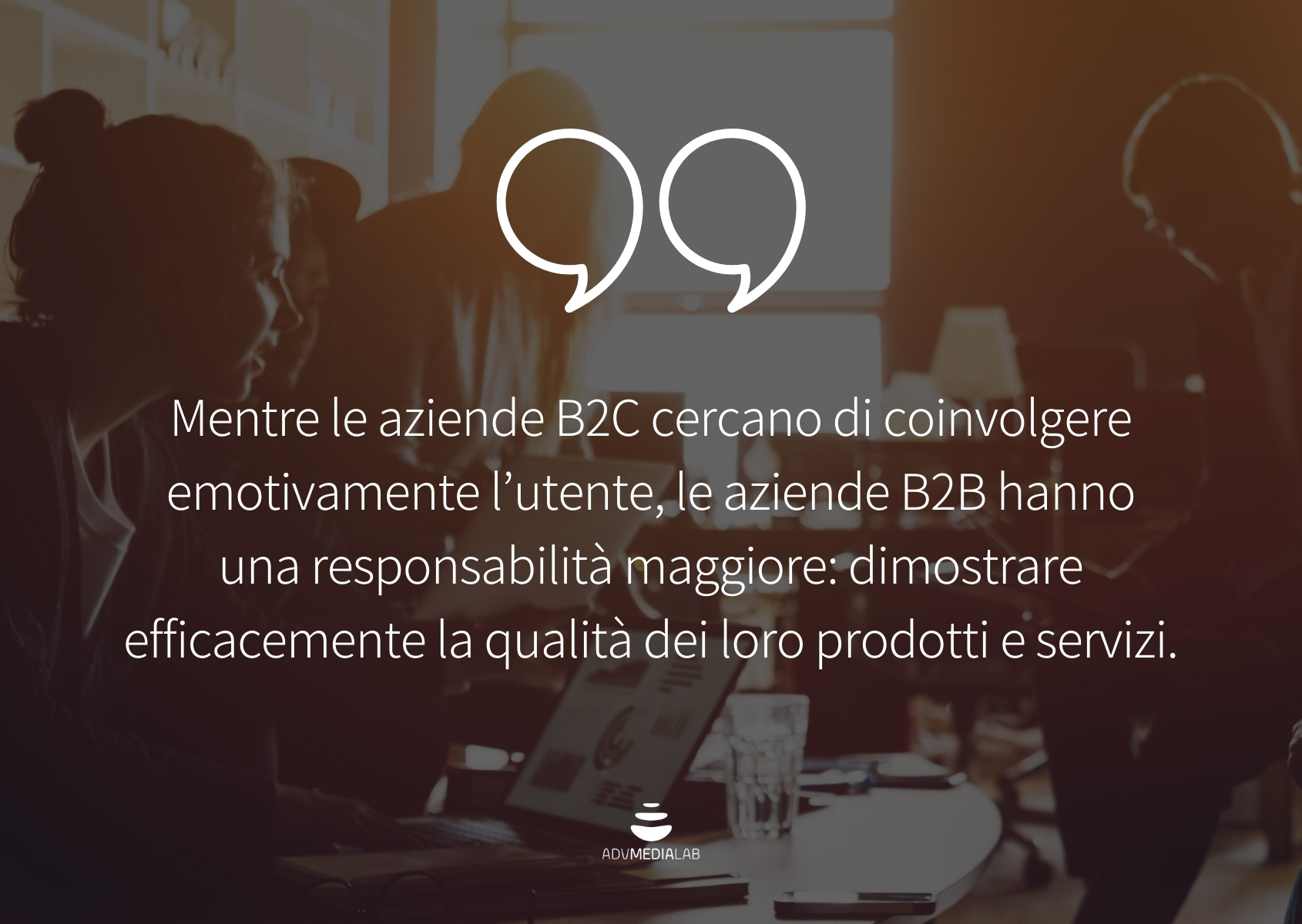 Quote: Mentre le aziende B2C cercano di coinvolgere emotivamente l'utente, le aziende B2B hanno una responsabilità maggiore: dimostrare efficacemente la qualità dei loro prodotti.