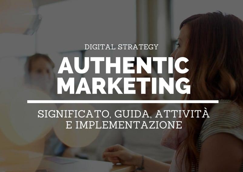 Authentic marketing: guida e metodo per una scelta strategicamente non strategica