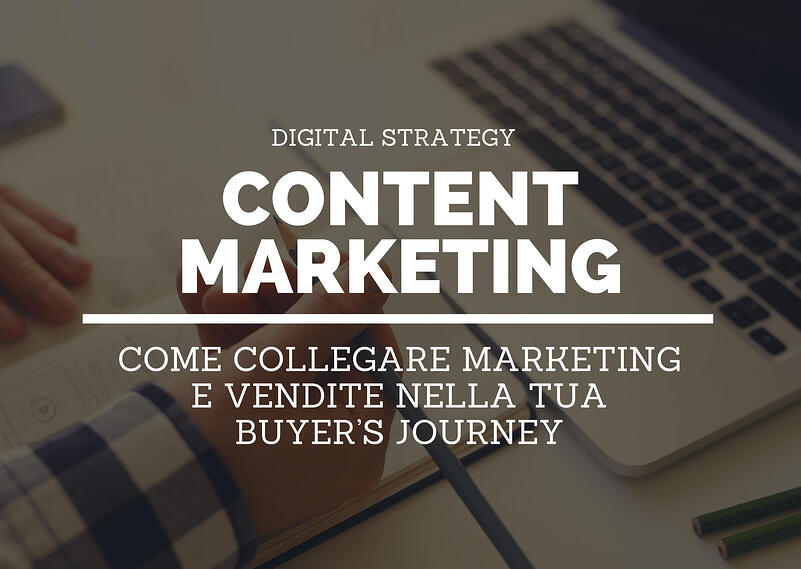 Content marketing: come collegare marketing e vendite nella tua buyer's journey