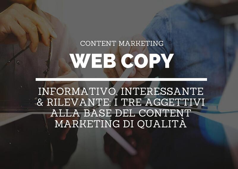 Informativo, interessante & rilevante: 3 aggettivi per un content marketing di qualità