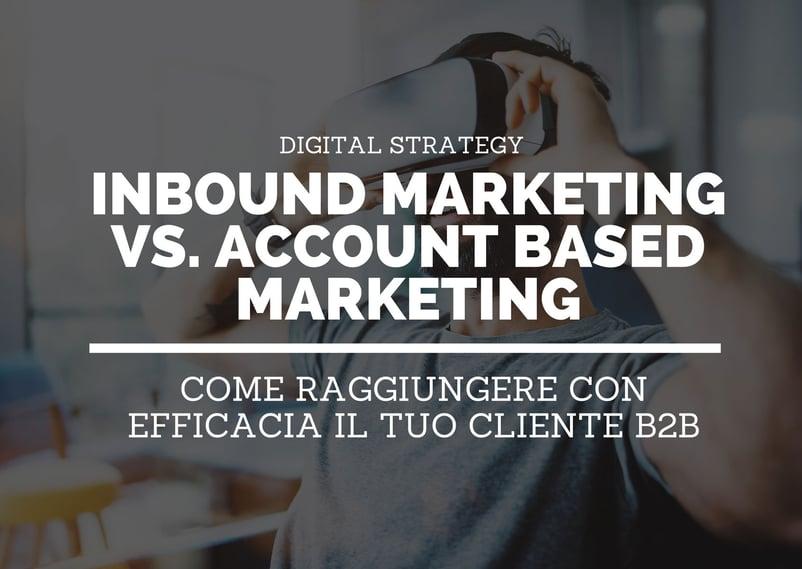 Inbound Marketing vs Account Based Marketing: qual è la strategia migliore per raggiungere il tuo cliente B2B?