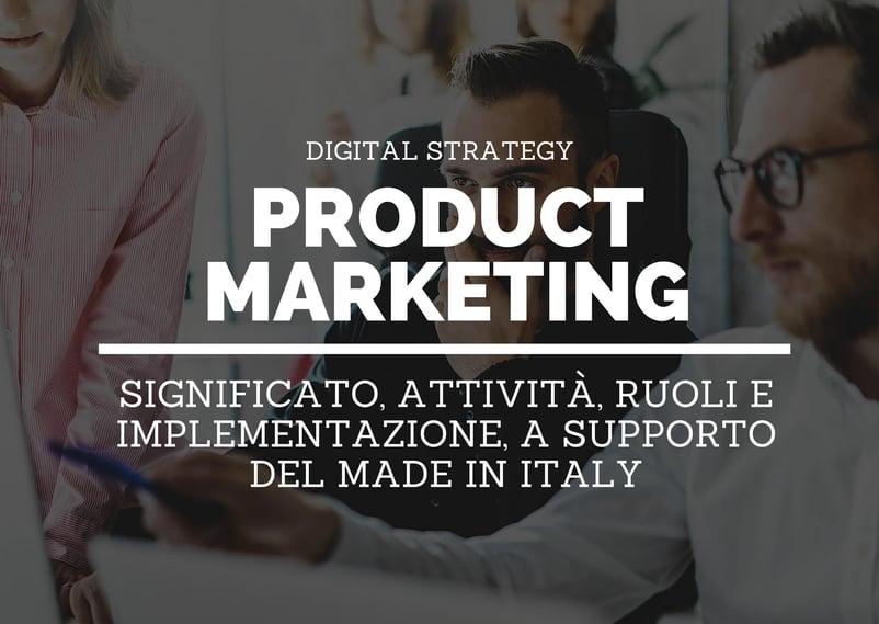 Cos'è il product marketing? Significato, attività, ruoli e implementazione a supporto del Made in Italy