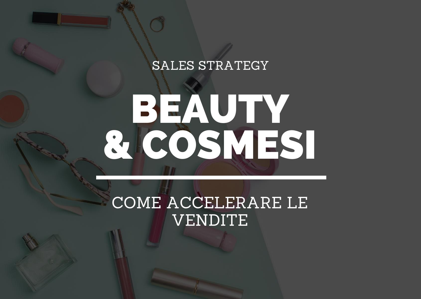Cosmesi e beauty come accelerare le vendite