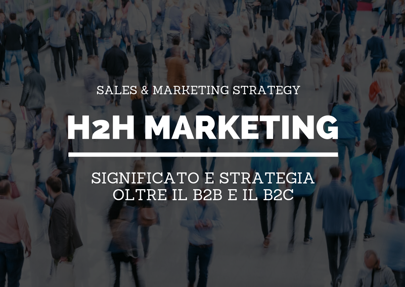 H2H marketing significato e strategia oltre il b2b e il b2c