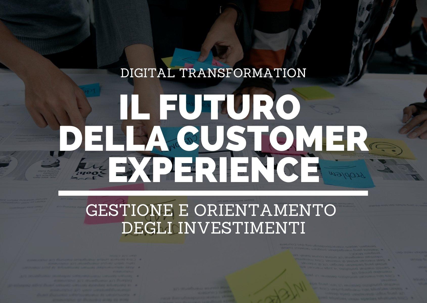 Cover: Il futuro della customer experience: gestione e orientamento degli investimenti