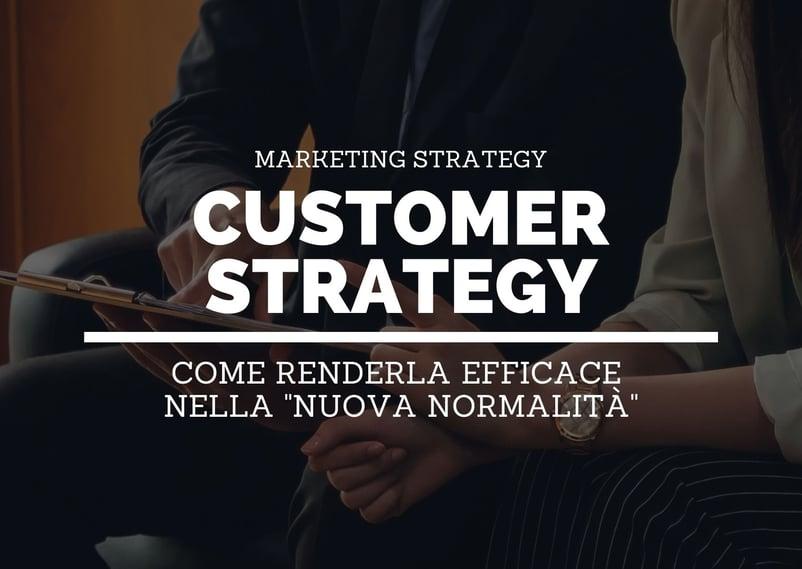 """Come creare un'efficace customer strategy nella """"nuova normalità"""""""