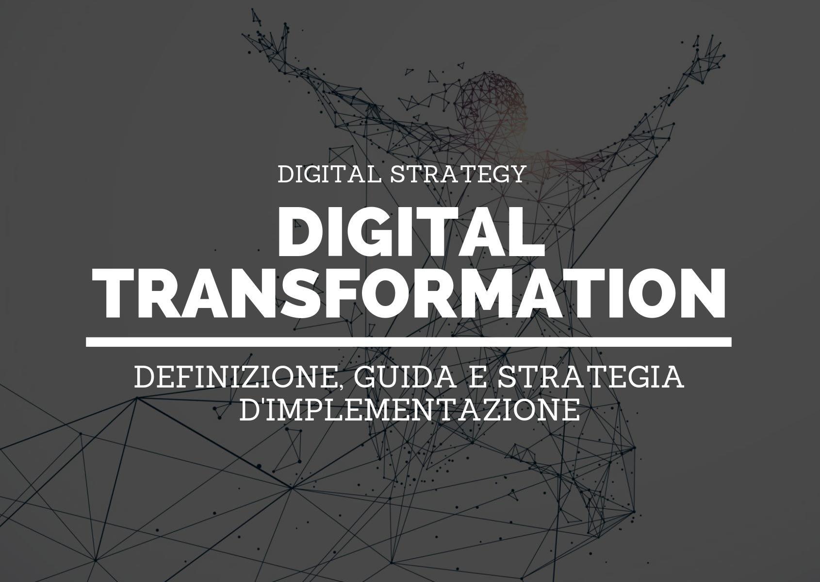 Digital transformation: definizione, guida e strategia d'implementazione