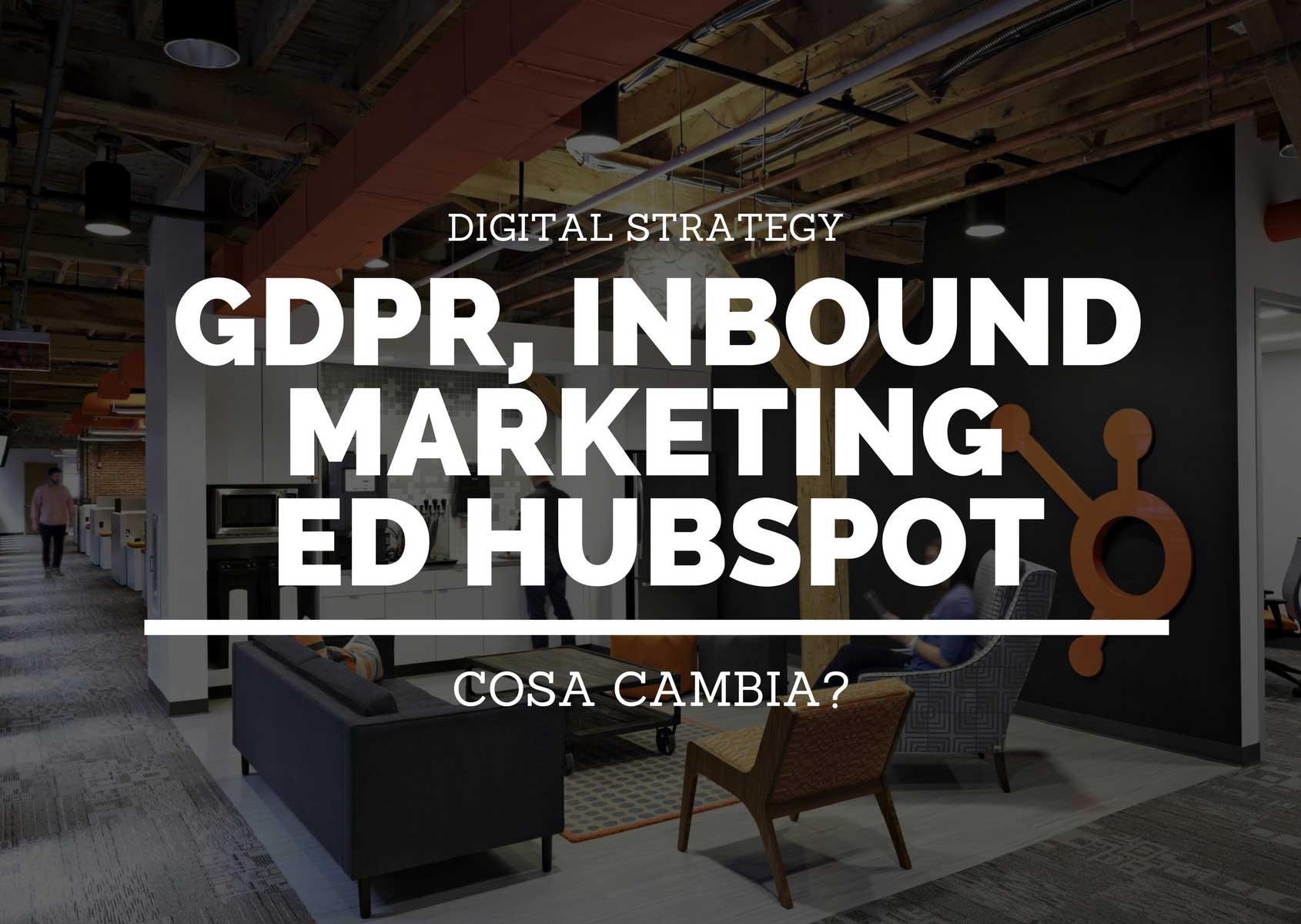 GDPR, inbound marketing (ed HubSpot): cosa cambia?