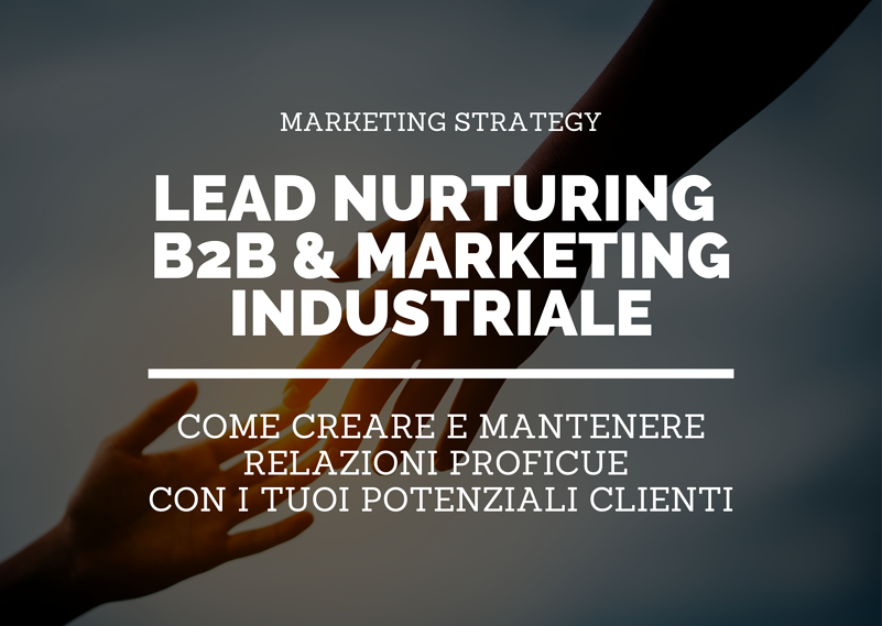 lead nurturing  b2b - MARKETING INDUSTRIALE