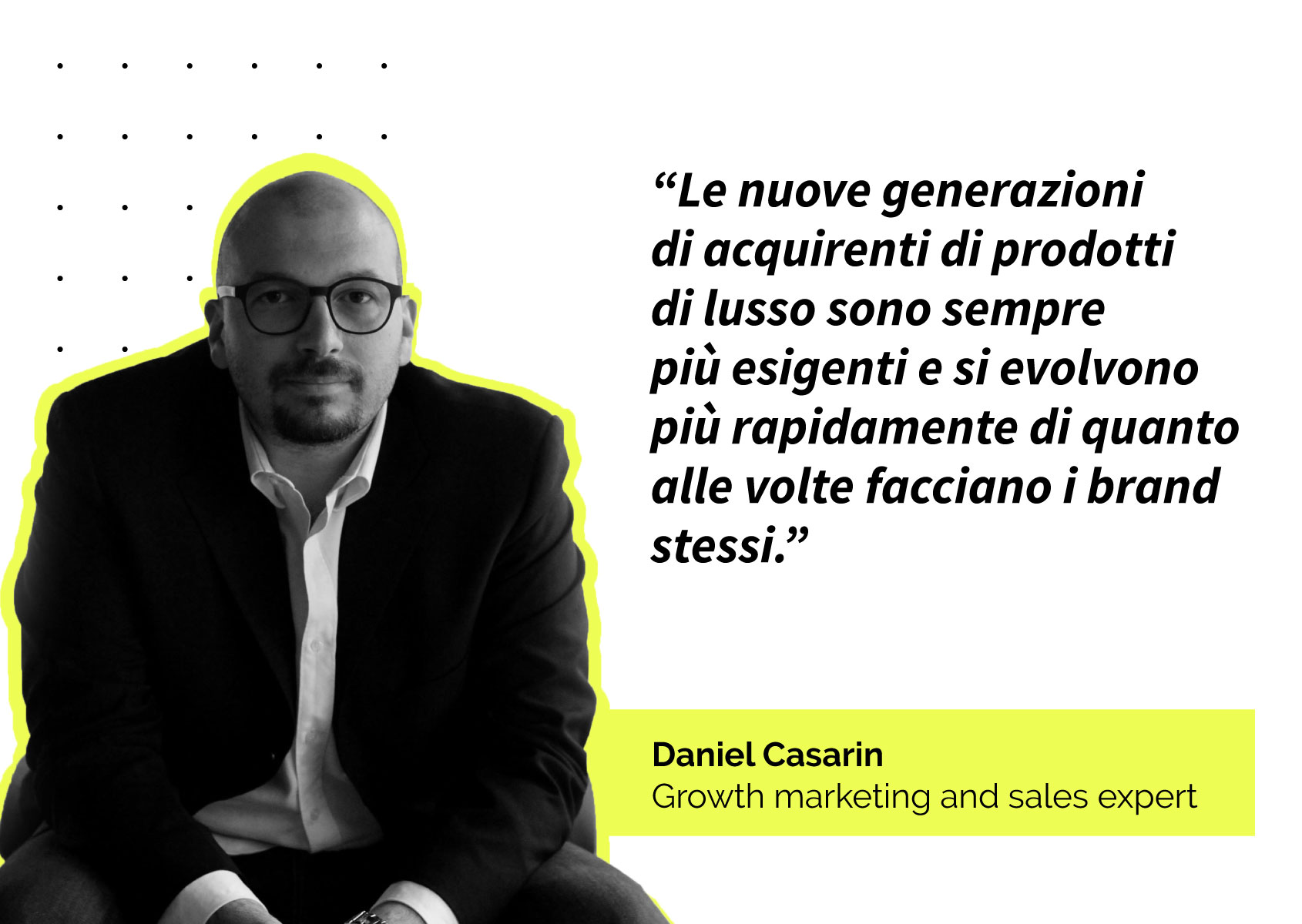 """Quote: """"Le nuove generazioni di acquirenti di prodotti di lusso sono sempre più esigenti e si evolvono più rapidamente di quanto alle volte facciano i brand stessi."""""""