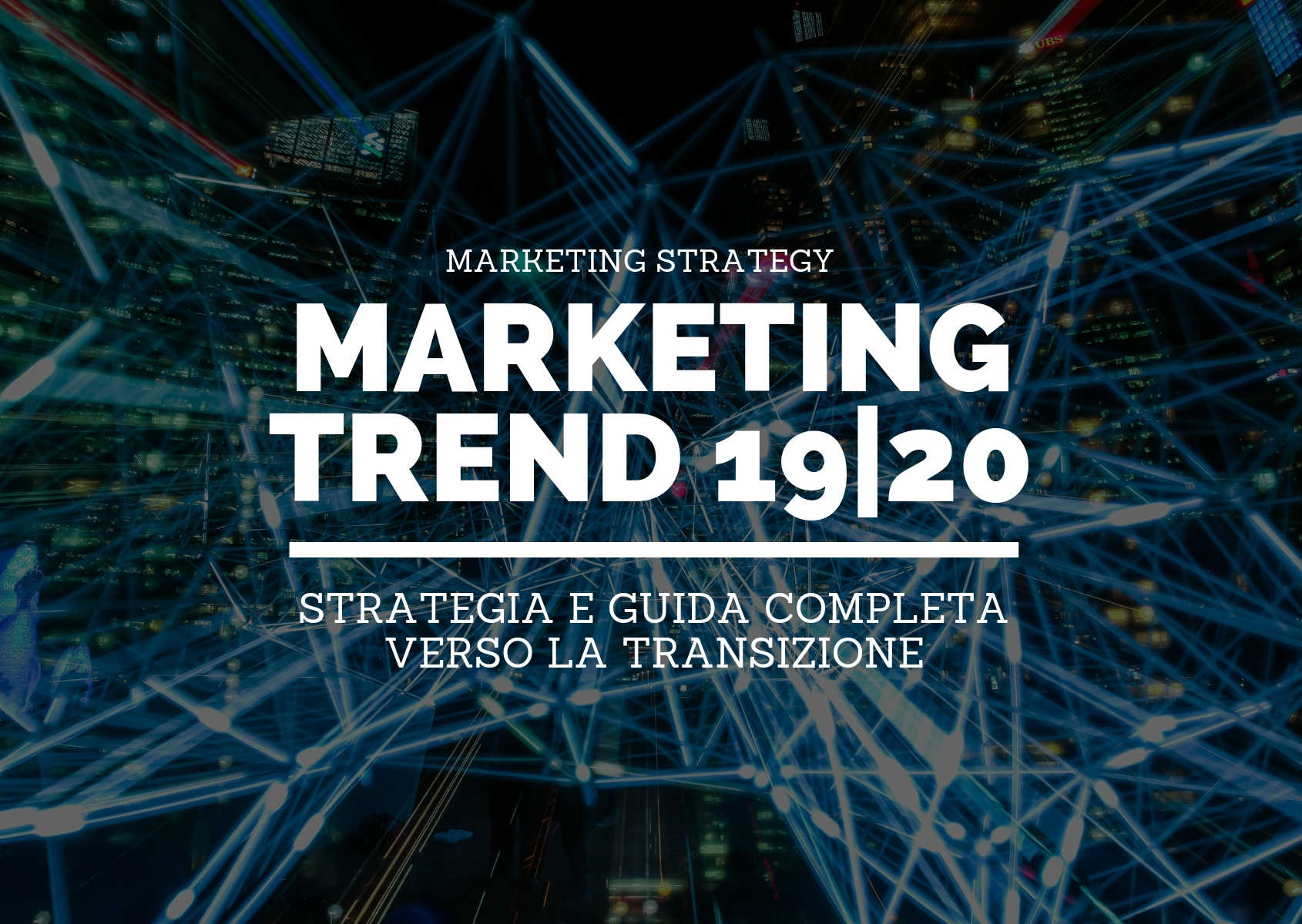 Marketing trend 2019/2020: strategia e guida completa verso la transizione