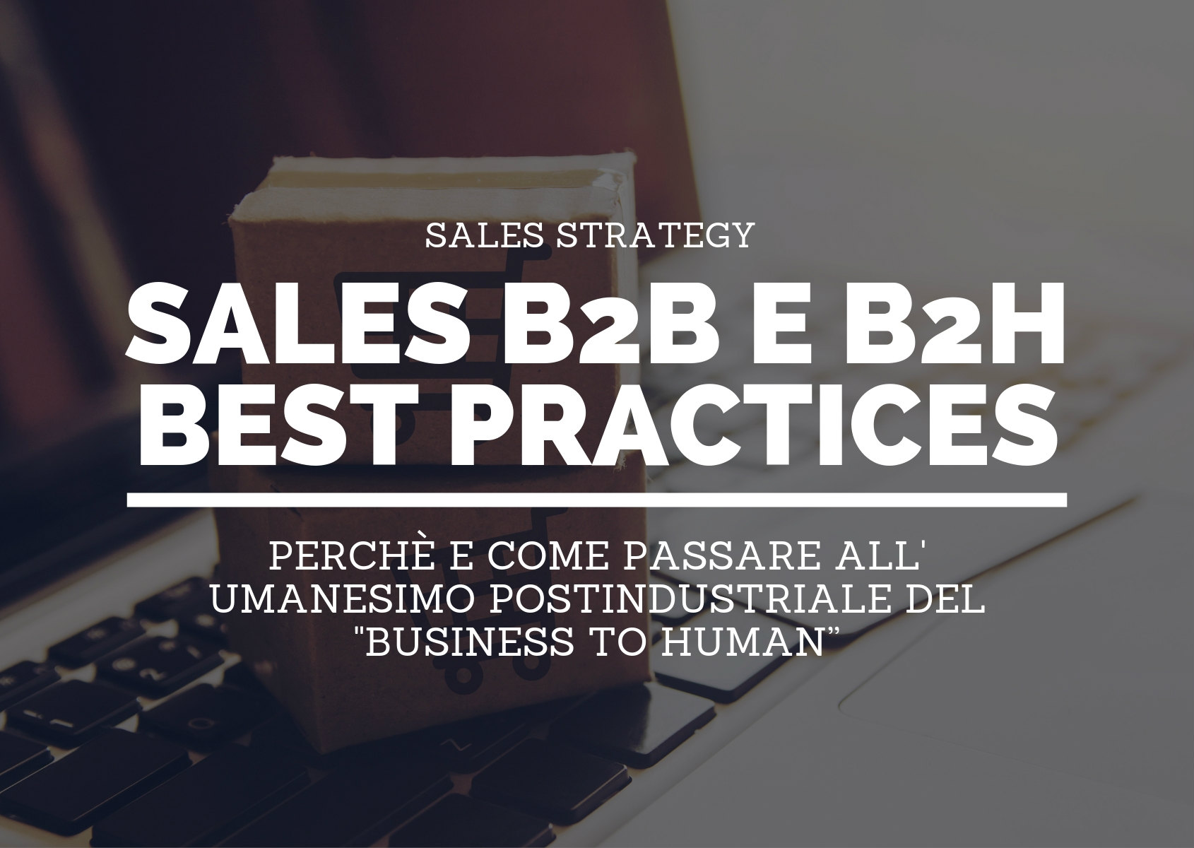 Sales B2B e B2H: tutte le best practices aggiornate