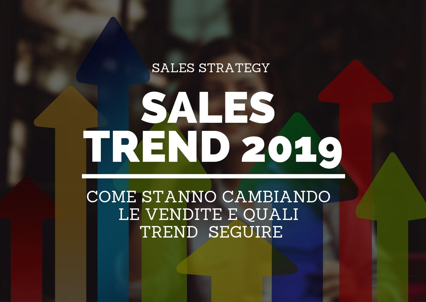 Come stanno cambiando le vendite e quali trend bisogna seguire nel 2019