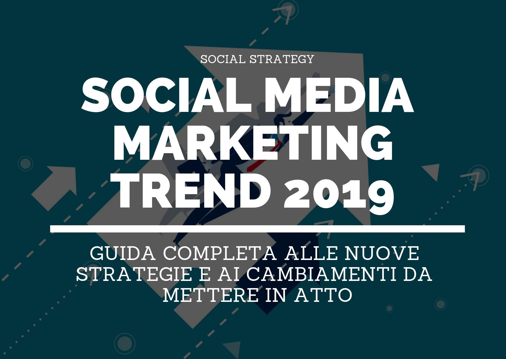 Social Media Marketing Trend 2019: guida completa e aggiornata
